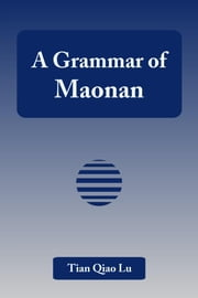 A Grammar of Maonan ebook by Lu, Tian Qiao
