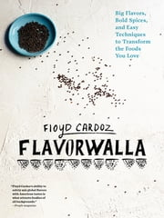Floyd Cardoz: Flavorwalla - Big Flavors, Bold Spices, and Easy Techniques to Transform the Foods You Love ebook by Floyd Cardoz,Marah Stets