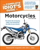 The Complete Idiot's Guide to Motorcycles, 5th Edition - The Latest Info on Buying, Riding, and Maintaining the Bike of Your Dreams ebook by John Stein, Motorcyclist Magazine