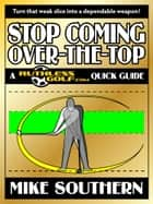 Stop Coming Over-the-Top: A RuthlessGolf.com Quick Guide ebook by Mike Southern