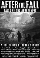 After the Fall: Tales of the Apocalypse - A Collection of Short Stories ebook by Robert Holtom, Damon Dimarco, Thomas Brown
