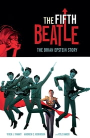 The Fifth Beatle: The Brian Epstein Story ebook by Vivek J. Tiwary,Ancrew C. Robinson