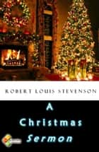 A Christmas Sermon ebook by Robert Louis Stevenson
