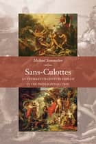 Sans-Culottes - An Eighteenth-Century Emblem in the French Revolution ebook by Michael Sonenscher