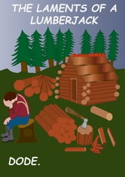 The Laments of a Lumberjack ebook by DODE.