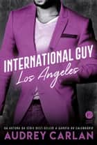 International Guy: Los Angeles - vol. 12 ebook by Audrey Carlan