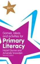 Games, Ideas and Activities for Primary Literacy ebook by Hazel Glynne,Amanda Snowden