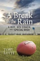 A Break in the Rain ebook by Tony Lotti