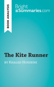 Book Analysis: The Kite Runner by Khaled Hosseini - Summary, Analysis and Reading Guide ebook by Bright Summaries