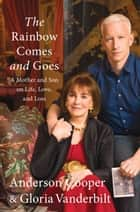 The Rainbow Comes and Goes ebook by Anderson Cooper,Gloria Vanderbilt