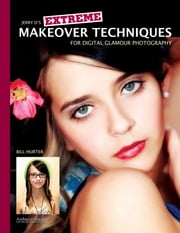 Jerry D's Extreme Makeover Techniques for Digital Glamour Photography ebook by Bill Hurter