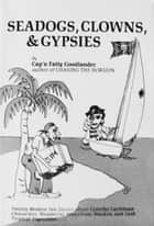 Seadogs, Clowns, and Gypsies ebook by Cap'n Fatty Goodlander