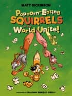Popcorn-eating Squirrels of the World Unite! - Four go Nuts for Popcorn ebook by Matt Dickinson, Calloway Berkeley-O'Reilly