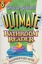 Uncle John's Ultimate Bathroom Reader ebook by Bathroom Readers' Institute