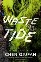 Waste Tide ebook by Chen Qiufan, Ken Liu