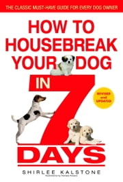How to Housebreak Your Dog in 7 Days (Revised) ebook by Shirlee Kalstone