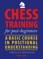 Chess Training for Post-beginners - A Basic Course in Positional Understanding ebook by Yaroslav Srokovski