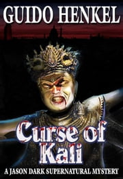 Curse of Kali, a Jason Dark supernatural mystery ebook by Guido Henkel
