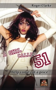 A Girl Called 51: Help comes at a price... ebook by Roger Clarke