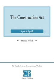 The Construction Act - A Practical Guide ebook by Martin  Wood
