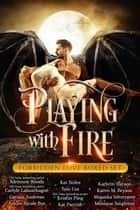 Playing with Fire: a Forbidden Love Paranormal Romance and Urban Fantasy Box Set ebook by Adrienne Woods, Carlyle Labuschagne, Kristin Ping,...