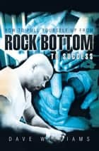How to Pull Yourself up from Rock Bottom to Success ebook by Dave Williams