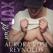Until Jax audiobook by Aurora Rose Reynolds