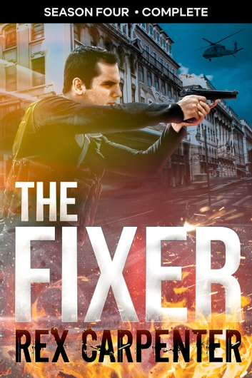 The Fixer, Season 4: Complete - A JC Bannister Serial Thriller ebook by Rex Carpenter