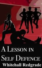 A Lesson in Self Defence ebook by Whitehall Redgrade
