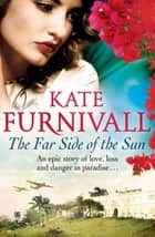 The Far Side of the Sun - An epic story of love, loss and danger in paradise . . . ebook by Kate Furnivall