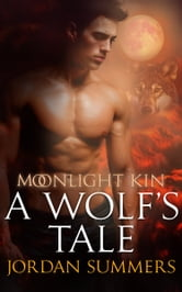 Moonlight Kin 1: A Wolf's Tale ebook by Jordan Summers