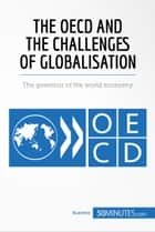 The OECD and the Challenges of Globalisation - The governor of the world economy ebook by 50MINUTES