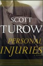 Personal Injuries - A Novel ebook by Scott Turow