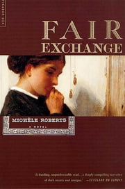 Fair Exchange - A Novel ebook by Michèle Roberts