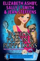 Passion, Poison & Puppy Dogs ebook by Sally J. Smith,Jean Steffens,Elizabeth Ashby