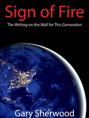 Sign of Fire: The Writing on the Wall for This Generation ebook by Gary Sherwood