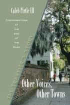 Other Voices Other Towns: The Traveler's Story ebook by Caleb Pirtle III