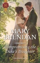 Compromising the Duke's Daughter ebook by Mary Brendan