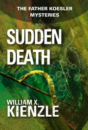 Sudden Death: The Father Koesler Mysteries: Book 7 - The Father Koesler Mysteries: Book 7 ebook by William Kienzle