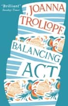 Balancing Act ebook by Joanna Trollope
