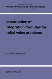 Construction Of Integration Formulas For Initial Value Problems ebook by Van Der Houwen, P.J.