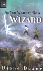 So You Want to Be a Wizard ebook by Diane Duane