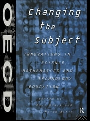 Changing the Subject - Innovations in Science, Maths and Technology Education ebook by J. Myron Atkin,Paul Black