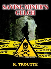 Saving Miner's Gulch ebook by Kimberley Troutte