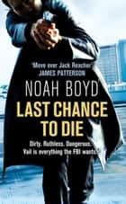 Last Chance to Die ebook by Noah Boyd