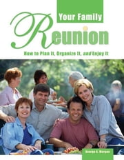 Your Family Reunion - How to Plan It, Organize It, and Enjoy It ebook by George G. Morgan