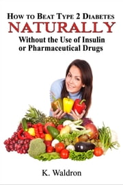 How to Beat Type 2 Diabetes Naturally ebook by Kieran Waldron