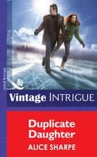 Duplicate Daughter (Mills & Boon Intrigue) (Dead Ringer, Book 2) ebook by Alice Sharpe