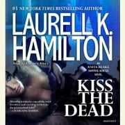 Kiss the Dead - An Anita Blake, Vampire Hunter Novel audiobook by Laurell K. Hamilton