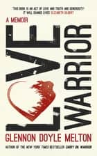 Love Warrior (Oprah's Book Club) - A Memoir 電子書 by Glennon Doyle
